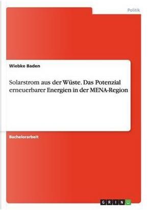 Solarstrom aus der Wüste. Das Potenzial erneuerbarer Energien in der MENA-Region by Wiebke Baden