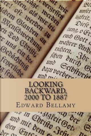 Looking Backward, 2000 to 1887 by Edward Bellamy