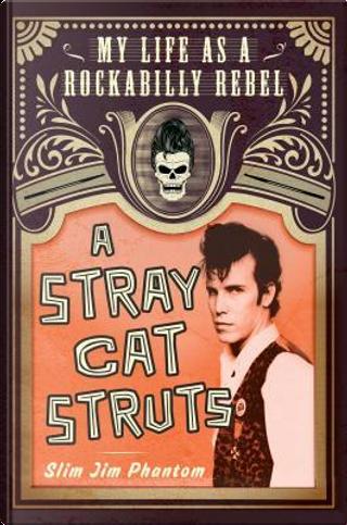 A Stray Cat Struts by Slim Jim Phantom
