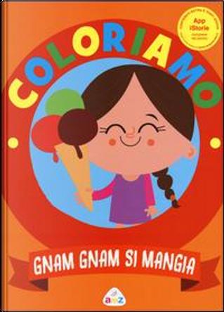 Gnam gnam si mangia. Ediz. illustrata. Con App per tablet e smartphone by Rita Giannetti
