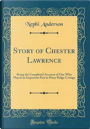 Story of Chester Lawrence by Nephi Anderson