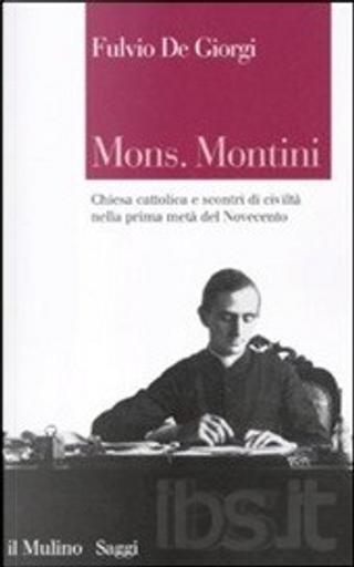 Mons. Montini: Chiesa cattolica e scontri di civiltà nella prima metà del Novecento by Fulvio De Giorgi