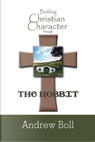 Building Christian Character Through the Hobbit by Andrew Boll