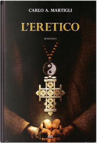 L'eretico by Carlo A. Martigli