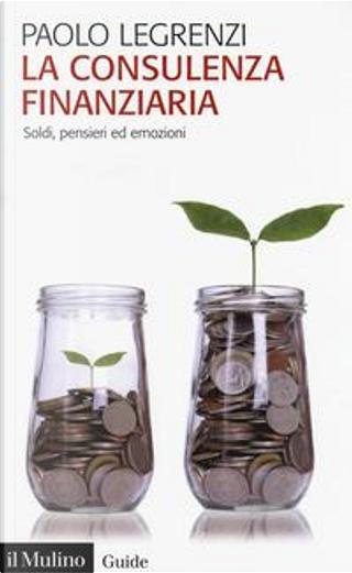 La consulenza finanziaria. Soldi, pensieri ed emozioni by Paolo Legrenzi
