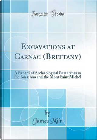 Excavations at Carnac (Brittany) by James Miln