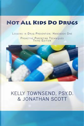 Not All Kids Do Drugs by Kelly Townsend