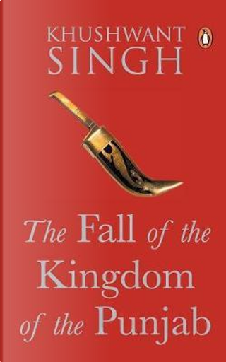 The Fall of the Kingdom of Punjab by KHUSHWANT SINGH