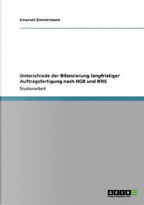 Unterschiede der Bilanzierung langfristiger Auftragsfertigung nach HGB und IFRS by Emanuel Zimmermann