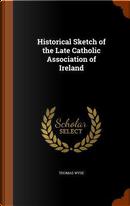 Historical Sketch of the Late Catholic Association of Ireland by Thomas Wyse