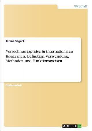 Verrechnungspreise in internationalen Konzernen. Definition, Verwendung, Methoden und Funktionsweisen by Janina Sagert