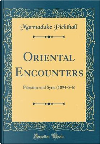 Oriental Encounters by Marmaduke Pickthall