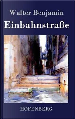 Einbahnstraße by Walter Benjamin