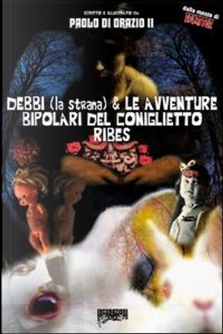 Debbi (la strana) e le avventure bipolari del coniglietto Ribes by Paolo Di Orazio