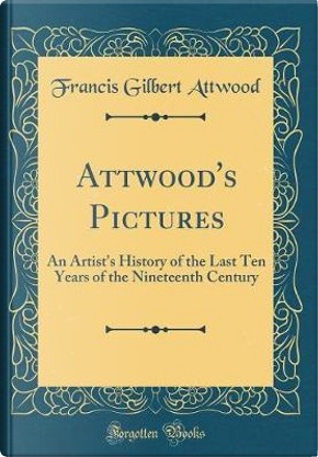 Attwood's Pictures by Francis Gilbert Attwood
