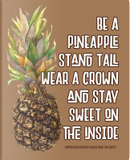 Be A Pineapple Stand Tall Wear A Crown And Stay Sweet On The Inside Composition by Truly Inspired Publishing