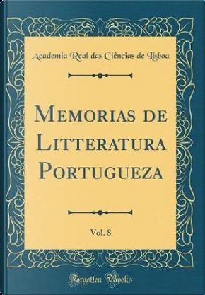 Memorias de Litteratura Portugueza, Vol. 8 (Classic Reprint) by Academia Real Das Ciencias de Lisboa