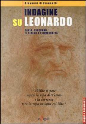 Indagine su Leonardo. Pavia, Vigevano, il Ticino e l'università. Ediz. illustrata by Giovanni Giovannetti