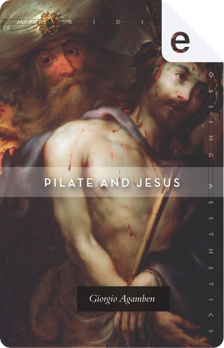 Pilate and Jesus by Giorgio Agamben