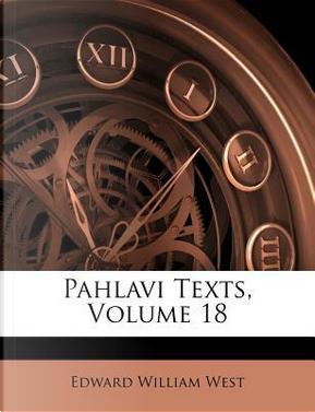 Pahlavi Texts, Volume 18 by Edward William West