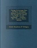 Voyage Pittoresque Dans Les Deux Ameriques by Alcide Dessalines D' Orbigny
