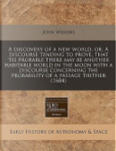 A Discovery of a New World, Or, A Discourse Tending to Prove, that 'tis Probable There May be Another Habitable World in the Moon with a Discourse Concerning the Probability of a Passage Thither (1684) by John Wilkins