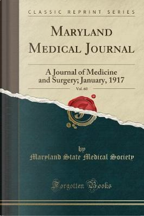 Maryland Medical Journal, Vol. 60 by Maryland State Medical Society