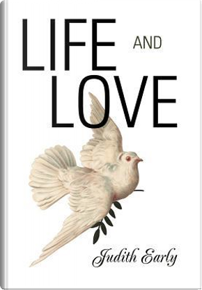 Life and Love by Judith Early