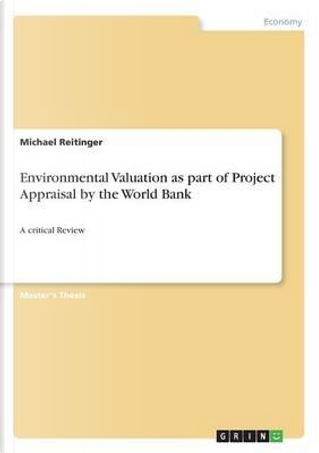 Environmental Valuation as part of Project Appraisal by the World Bank by Michael Reitinger