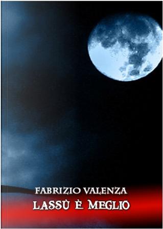 Lassù è meglio by Fabrizio Valenza