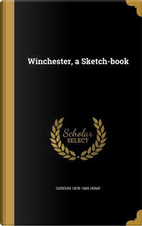 WINCHESTER A SKETCH-BK by Gordon 1878-1969 Home