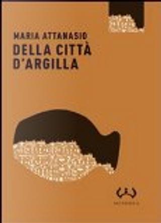 Della città d'argilla by Maria Attanasio