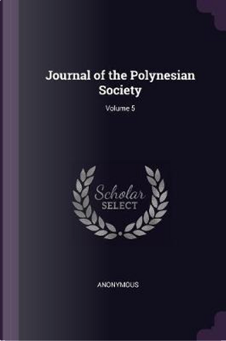 Journal of the Polynesian Society; Volume 5 by ANONYMOUS