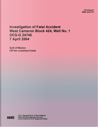 Investigation of Fatal Accident West Cameron Block 424, Well No. 1 Ocs-g 24745 7 April 2004 by U.S. Department of the Interior