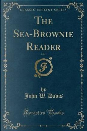 The Sea-Brownie Reader, Vol. 1 (Classic Reprint) by John W. Davis