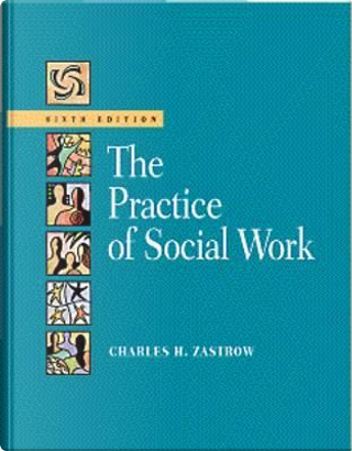 The Practice of Social Work by Charles Zastrow