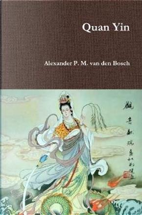 Quan Yin by Alexander P. M. van den Bosch