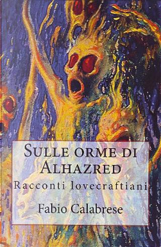 Sulle orme di Alhazred by Fabio Calabrese