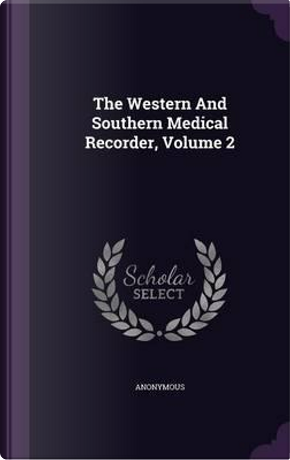 The Western and Southern Medical Recorder, Volume 2 by ANONYMOUS