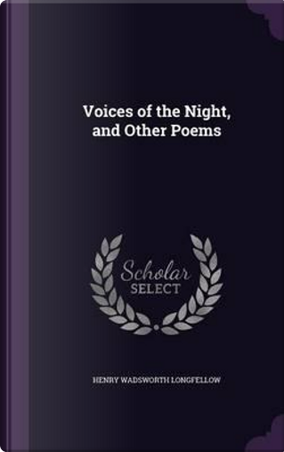 Voices of the Night, and Other Poems by Henry Wadsworth Longfellow