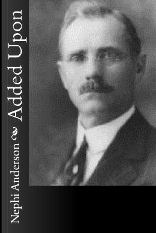 Added upon by Nephi Anderson