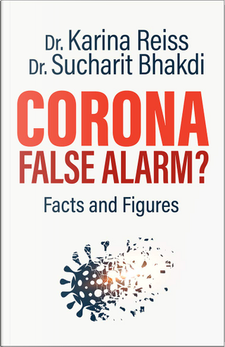 Corona, False Alarm? by Karina Reiss, Sucharit Bhakdi