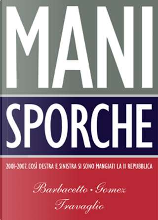 Mani sporche by Peter Gomez, Marco Travaglio, Gianni Barbacetto