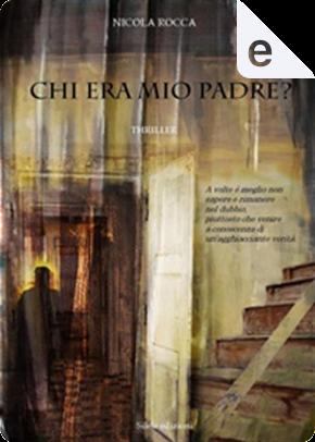 Chi era mio padre? by Nicola Rocca