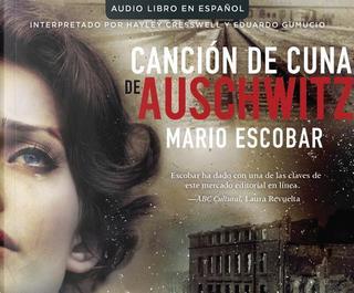 Cancion de cuna de Auschwitz/ Auschwitz Lullaby by Mario Escobar