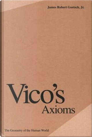 Vico's Axioms by James Robert, Jr. Goetsch