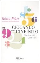 Giocando con l'infinito. Matematica per tutti by Rozsa Peter