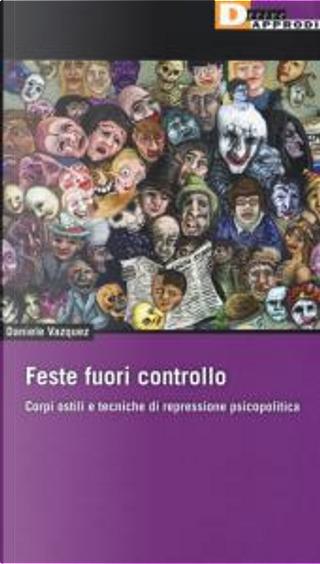 Feste fuori controllo by Daniele Vazquez Pizzi