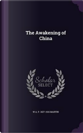 The Awakening of China by W a P 1827-1916 Martin