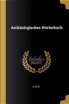 Archäologisches Wörterbuch by H. Otte